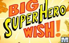 Big Superhero Wish!